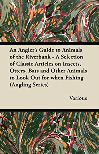An Anglers Guide to Animals of the Riverbank - A Selection of Classic Articles on Insects, Otters, ...