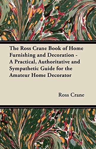 9781447458708: The Ross Crane Book of Home Furnishing and Decoration - A Practical, Authoritative and Sympathetic Guide for the Amateur Home Decorator