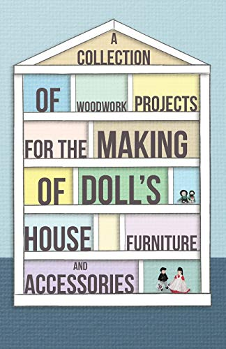 9781447459118: A Collection of Woodwork Projects for the Making of Doll's House Furniture and Accessories