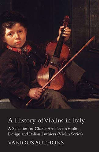 9781447459385: A History of Violins in Italy - A Selection of Classic Articles on Violin Design and Italian Luthiers (Violin Series)