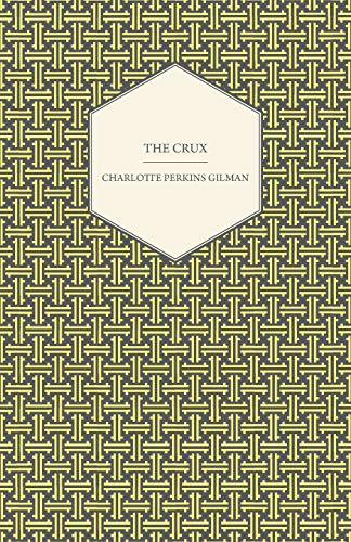 The Crux: Charlotte Perkins Gilman