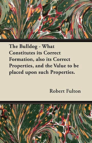 The Bulldog - What Constitutes its Correct Formation, also its Correct Properties, and the Value to...