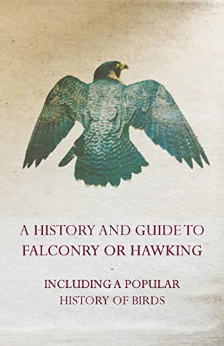 A History And Guide to Falconry or: Levi, Wendell Mitchell