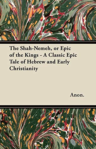 9781447460435: The Shah-Nemeh, or Epic of the Kings - A Classic Epic Tale of Hebrew and Early Christianity