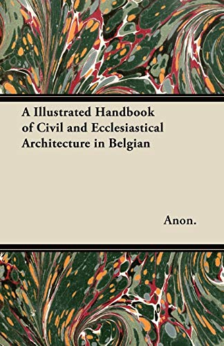 A Illustrated Handbook of Civil and Ecclesiastical Architecture in Belgian: Anon.