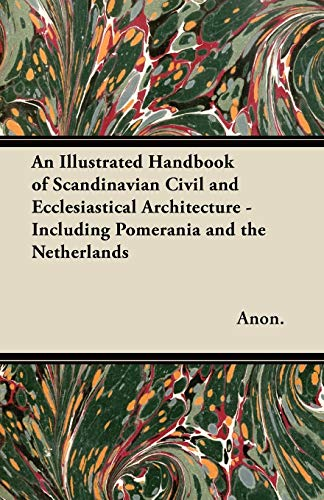An Illustrated Handbook of Scandinavian Civil and Ecclesiastical Architecture - Including Pomerania...