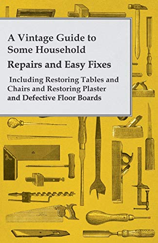 A Vintage Guide to Some Household Repairs and Easy Fixes - Including Restoring Tables and Chairs ...