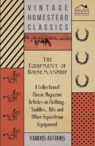 The Equipment of Horsemanship - A Collection of Classic Magazine Articles on Clothing, Saddles, ...