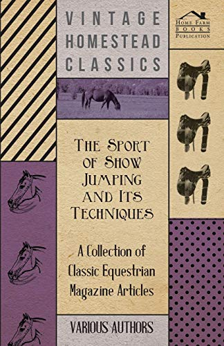 9781447461128: The Sport of Show Jumping and Its Techniques - A Collection of Classic Equestrian Magazine Articles