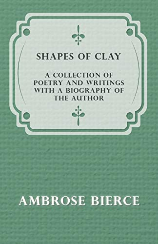 9781447461180: Shapes of Clay - A Collection of Poetry and Writings with a Biography of the Author