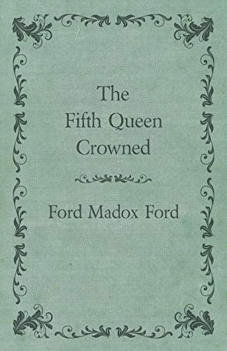 The Fifth Queen Crowned: Ford Madox Ford