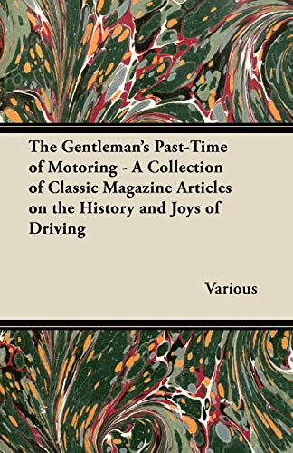 The Gentlemans Past-Time of Motoring - A Collection of Classic Magazine Articles on the History and...