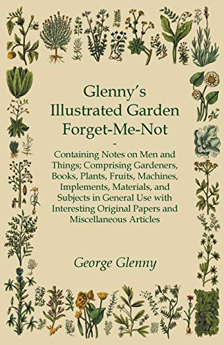 Glenny's Illustrated Garden Forget-Me-Not - Containing Notes: George Glenny
