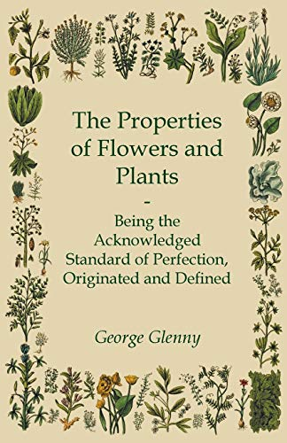 The Properties of Flowers and Plants -: George Glenny