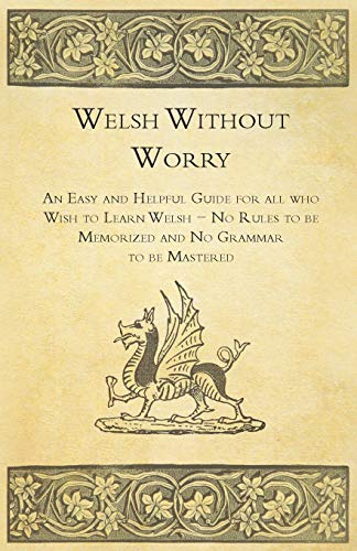 Welsh Without Worry - An Easy and Helpful Guide for all who Wish to Learn Welsh - No Rules to be ...