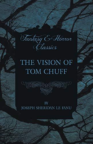 The Vision of Tom Chuff: Joseph Sheridan Le Fanu