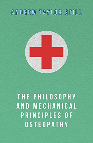 The Philosophy and Mechanical Principles of Osteopathy: Still, Andrew Taylor