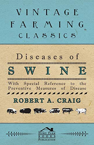 Diseases of Swine - With Special Reference to the Preventive Measures of Disease: Robert A. Craig