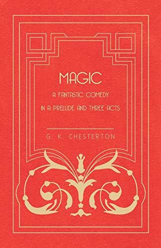 Magic - A Fantastic Comedy in a: G. K. Chesterton