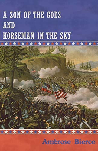 A Son of the Gods and Horseman in the Sky: Ambrose Bierce