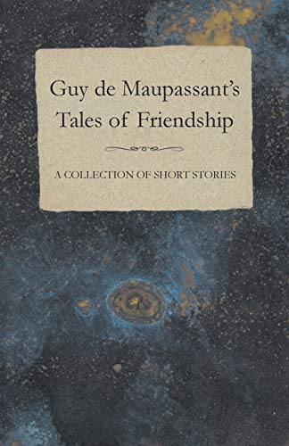 9781447468509: Guy de Maupassant's Tales of Friendship A Collection of Short Stories