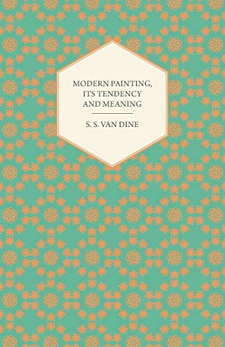 Modern Painting, Its Tendency and Meaning: S. S. Van Dine