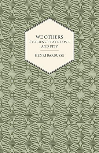 We Others - Stories of Fate, Love and Pity: Henri Barbusse