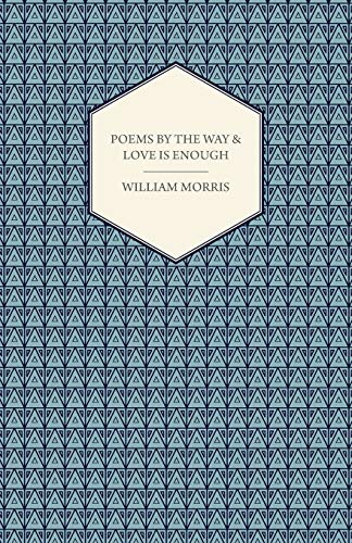 Poems By The Way & Love Is Enough (Paperback): William Morris