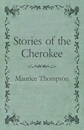 Stories of the Cherokee: Maurice Thompson