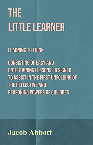 The Little Learner - Learning to Think: Jacob Abbott