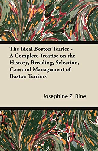 The Ideal Boston Terrier - A Complete: Josephine Z. Rine