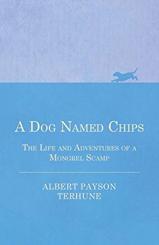 A Dog Named Chips - The Life and Adventures of a Mongrel Scamp (1447472578) by Terhune, Albert Payson