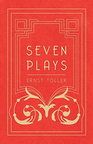 Seven Plays - Comprising, The Machine-Wreckers, Transfiguration,: Ernst Toller