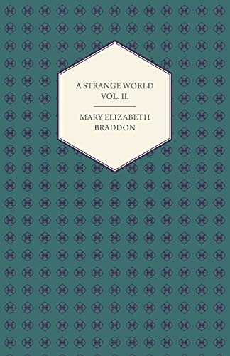 A Strange World Vol. II. (144747340X) by Braddon, Mary Elizabeth