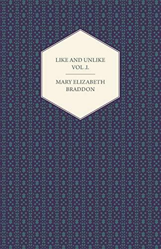Like and Unlike Vol.I.: Mary Elizabeth Braddon