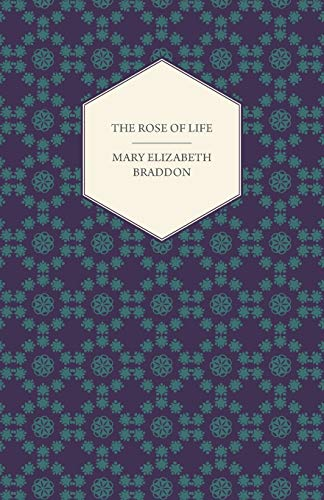 The Rose of Life (9781447473671) by Braddon, Mary Elizabeth