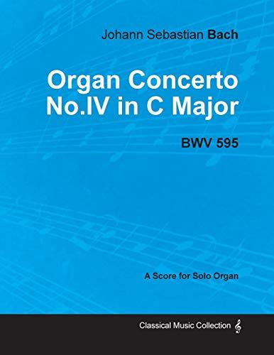 Organ Concerto No.IV in C Major - BWV 595 - For Solo Organ (1714): Johann Sebastian Bach