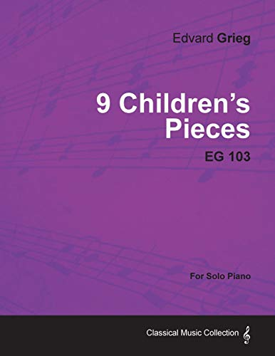 9 Childrens Pieces EG 103 - For Solo Piano: Edvard Grieg