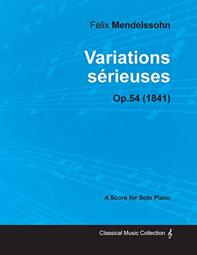 9781447474623: Variations sérieuses Op.54 - For Solo Piano (1841)