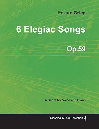 6 Elegiac Songs Op.59 - For Voice and Piano: Edvard Grieg
