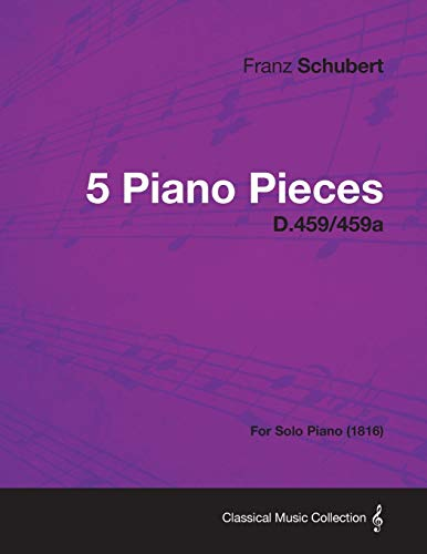 5 Piano Pieces D.459459a - For Solo Piano (1816): Franz Schubert