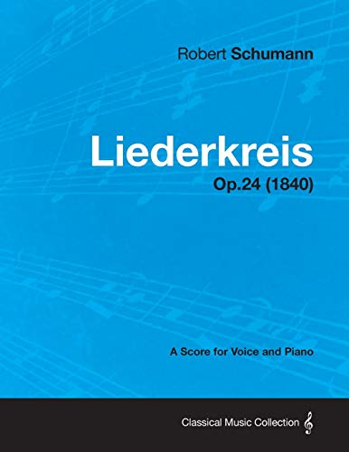 9781447475675: Liederkreis - A Score for Voice and Piano Op.24 (1840)