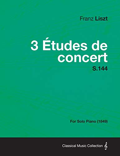 9781447475989: 3 Etudes de Concert S.144 - For Solo Piano (1849)