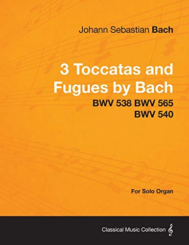 9781447476351: 3 Toccatas and Fugues by Bach - BWV 538 BWV 565 BWV 540 - For Solo Organ