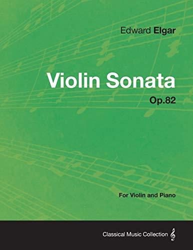 Violin Sonata Op.82 - For Violin and Piano: Elgar, Edward