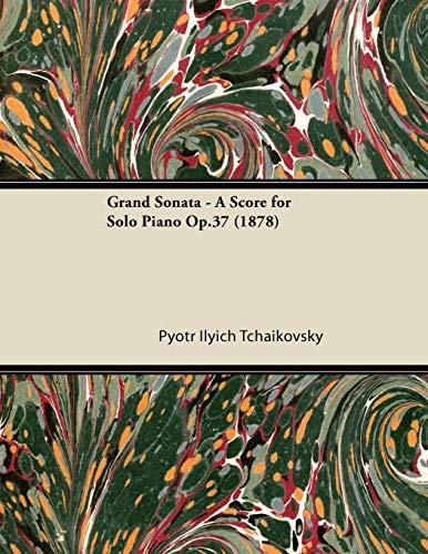Grand Sonata - A Score for Solo: Pyotr Ilyich Tchaikovsky