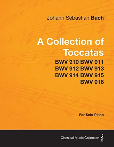 9781447476726: A Collection of Toccatas - For Solo Piano - BWV 910 BWV 911 BWV 912 BWV 913 BWV 914 BWV 915 BWV 916