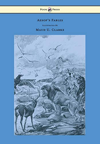 Aesop's Fables - With Numerous Illustrations by Maud U. Clarke (9781447477143) by Aesop