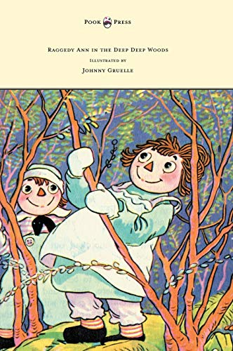 9781447477495: Raggedy Ann in the Deep Deep Woods - Illustrated by Johnny Gruelle