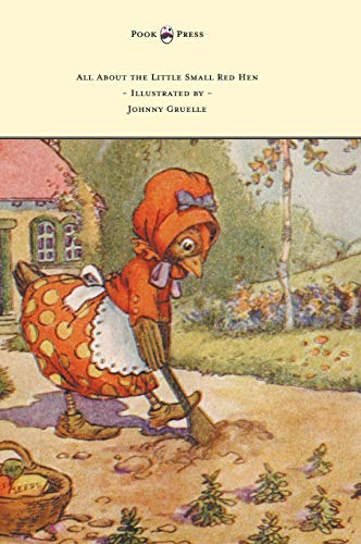 All About the Little Small Red Hen - Illustrated by Johnny Gruelle: Gruelle, Johnny